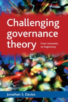 Challenging governance theory : From networks to hegemony, Hardback Book