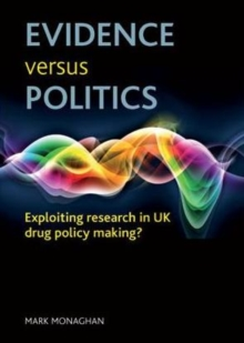 Evidence versus politics : Exploiting research in UK drug policy making?, Hardback Book