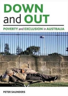 Down and out : Poverty and exclusion in Australia, Paperback / softback Book
