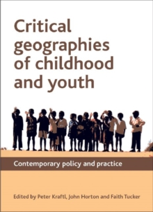 Critical Geographies of Childhood and Youth : Contemporary Policy and Practice, Paperback Book