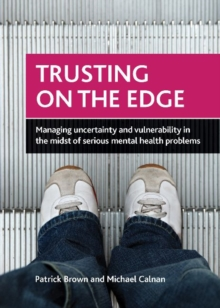 Trusting on the Edge : Managing Uncertainty and Vulnerability in the Midst of Serious Mental Health Problems, Hardback Book