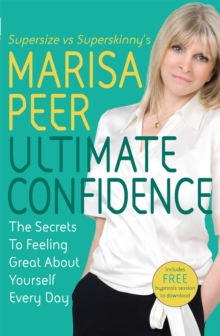 Ultimate Confidence : The Secrets to Feeling Great About Yourself Every Day, Paperback Book