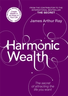 Harmonic Wealth : The Secret of Attracting the Life You Want, Paperback Book