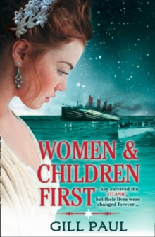 Women and Children First : Bravery, Love and Fate: the Untold Story of the Doomed Titanic, Paperback Book