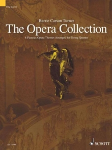 The Opera Collection : 8 Famous Opera Themes Arranged for String Quartet, Viola, Violoncelllo, Violin 1, Violin 2, Paperback / softback Book