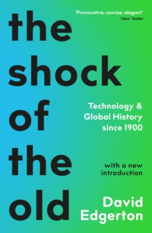 The Shock Of The Old : Technology and Global History since 1900, EPUB eBook