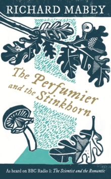 The Perfumier and the Stinkhorn : Six Personal Essays on Natural Science and Romanticism, EPUB eBook