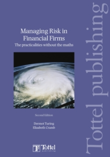 Managing Risk in Financial Firms : the Practicalities without the Maths, Paperback / softback Book