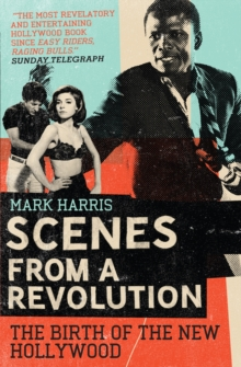 Scenes From A Revolution : The Birth of the New Hollywood, Paperback Book