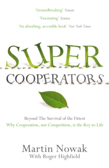 Supercooperators : Beyond the Survival of the Fittest: Why Cooperation, Not Competition, is the Key to Life, Paperback Book
