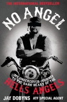 No Angel : My Undercover Journey to the Dark Heart of the Hells Angels, Paperback Book