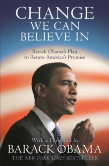 Change We Can Believe In : Barack Obama's Plan to Renew America's Promise, Paperback Book
