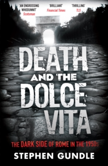 Death and the Dolce Vita : The Dark Side of Rome in the 1950s, Paperback Book