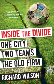Inside the Divide : One City, Two Teams . . . The Old Firm, Paperback Book
