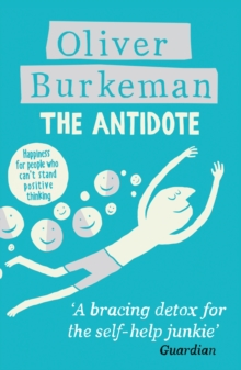 The Antidote : Happiness for People Who Can't Stand Positive Thinking, Paperback Book