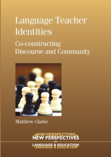 Language Teacher Identities : Co-constructing Discourse and Community, Paperback / softback Book