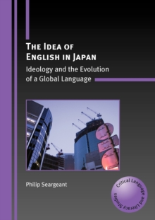 The Idea of English in Japan : Ideology and the Evolution of a Global Language, Paperback Book