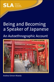 Being and Becoming a Speaker of Japanese : An Autoethnographic Account, Hardback Book