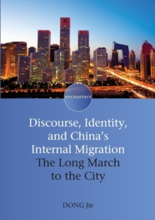 Discourse, Identity, and China's Internal Migration : The Long March to the City, Paperback Book