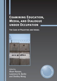 Examining Education, Media, and Dialogue under Occupation : The Case of Palestine and Israel, Paperback / softback Book