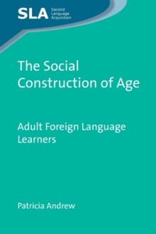 The Social Construction of Age : Adult Foreign Language Learners, Paperback / softback Book