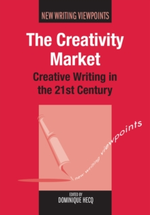 The Creativity Market : Creative Writing in the 21st Century, Hardback Book