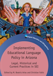 Implementing Educational Language Policy in Arizona : Legal, Historical and Current Practices in SEI, Hardback Book