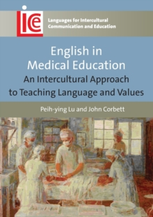 English in Medical Education : An Intercultural Approach to Teaching Language and Values, Paperback / softback Book