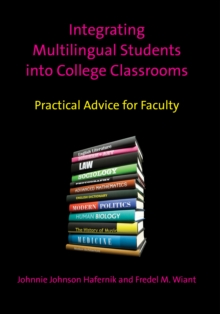 Integrating Multilingual Students into College Classrooms : Practical Advice for Faculty, Hardback Book