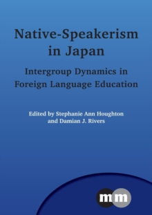 Native-Speakerism in Japan : Intergroup Dynamics in Foreign Language Education, Paperback Book