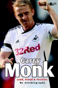 Garry Monk - Loud Proud and Positive - My Autobiography, Paperback / softback Book