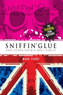 Sniffin' Glue : And Other Rock 'n' Roll Habits, Paperback Book