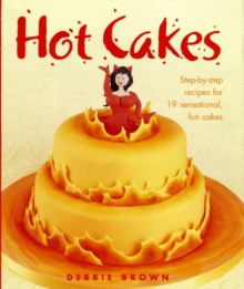 Hot Cakes : Step-by-step Recipes for 19 Sensational Fun Cakes, Hardback Book