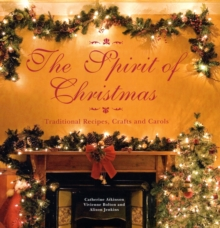 The Spirit of Christmas : Traditional Recipes, Crafts and Carols, Paperback / softback Book