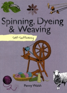 Self-sufficiency Spinning, Dyeing and Weaving, Paperback Book
