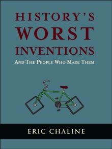 History's Worst Inventions : And the People Who Made Them, Paperback Book