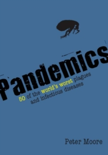 Pandemics : 50 of the World's Worst Plagues and Infectious Diseases, Paperback / softback Book