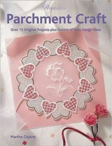 Pergamano Parchment Craft : Over 15 Original Projects Plus Dozens of New Design Ideas, Paperback Book