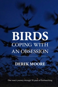 Birds: Coping with an Obsession : One Man's Journey Through 50 Years of Birdwatching, Hardback Book