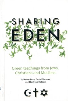 Sharing Eden : Green Teachings from Jews, Christians and Muslims, Paperback Book