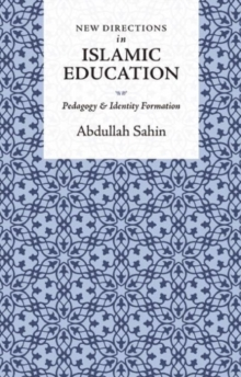 New Directions in Islamic Education : Pedagogy and Identity Formation, Paperback Book