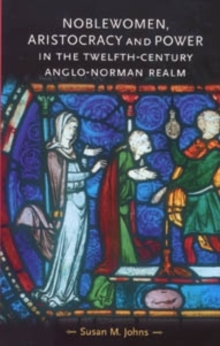 Noblewomen, aristocracy and power in the twelfth-century Anglo-Norman realm, EPUB eBook