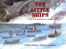 The Little Ships : A Story of the Heroic Rescue at Dunkirk, Paperback Book