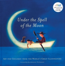 Under the Spell of the Moon : Art for Children from the World's Great Illustrators, Paperback Book