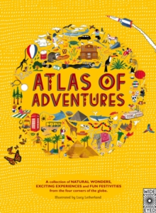 Atlas of Adventures : A collection of natural wonders, exciting experiences and fun festivities from the four corners of the globe., Hardback Book