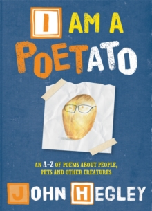 I am a Poetato : An A-Z of Poems About People, Pets and Other Creatures, Paperback Book
