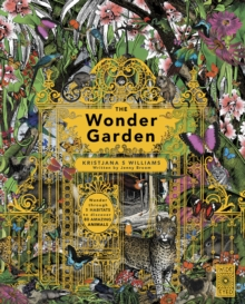 The Wonder Garden : Wander through the world's wildest habitats and discover more than 80 amazing animals, Hardback Book