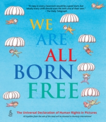 We are All Born Free : The Universal Declaration of Human Rights in Pictures, Paperback Book