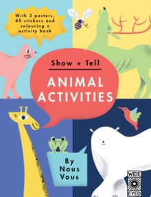Show + Tell: Animal Activities : With 3 posters, 40 stickers and colouring + activity book, Paperback / softback Book