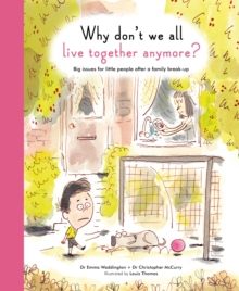 Why Don't We All Live Together Anymore? : Big Issues for Little People After a Family Break-Up, Hardback Book